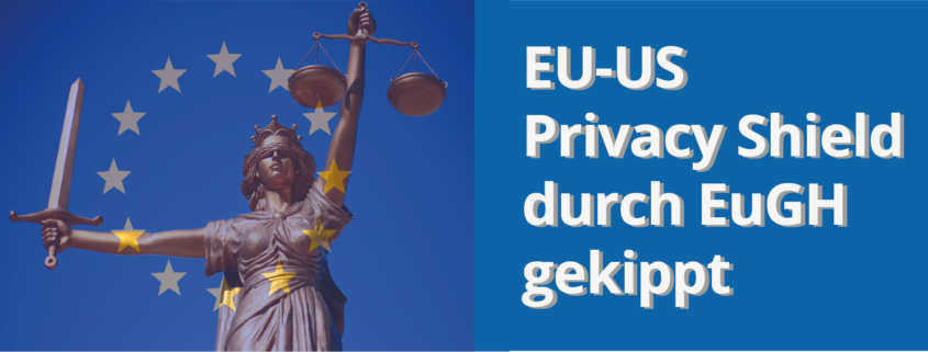 EU-US Privacy Shield durch EuGH gekippt